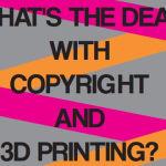 Copyright und 3D-Druck