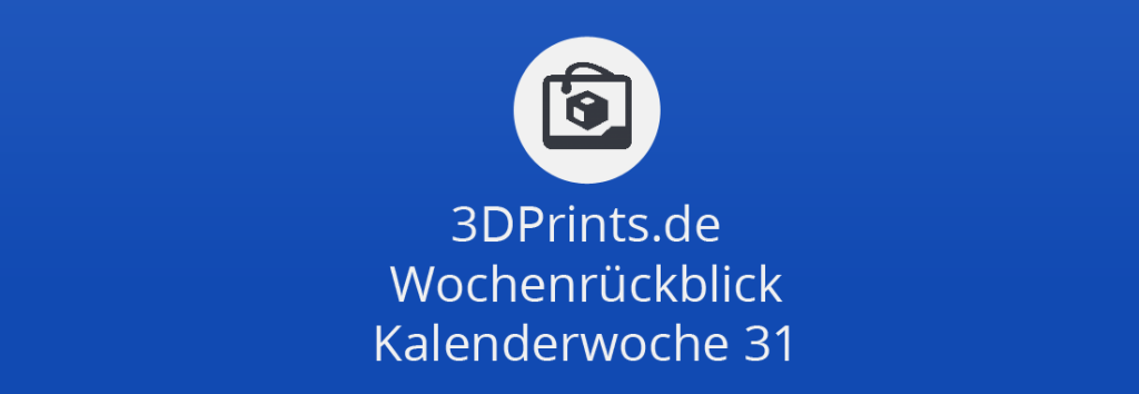 Wochenrückblick KW 31 – Qwikfabs Beast, Amazon Marketplace, 3DPrintTech
